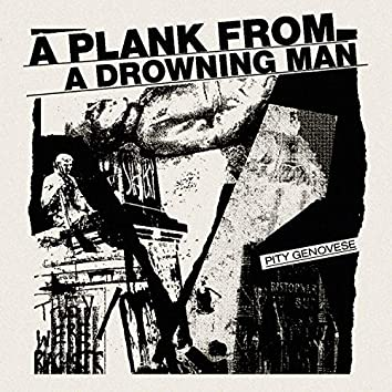 A Plank from a Drowning Man