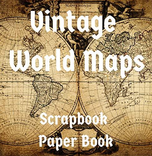 Vintage World Maps Scrapbook Paper Book: 47 Antique Maps (English Edition)