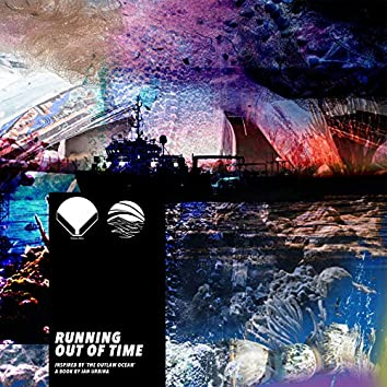 Running Out of Time (Inspired by 'The Outlaw Ocean' a book by Ian Urbina)