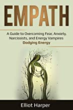 Empath: A Guide to Overcoming Fear, Anxiety, Narcissists, and Energy Vampires – Dodging Energy (EI)