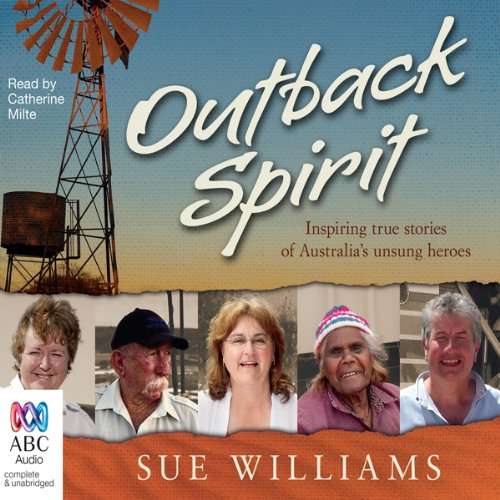 Outback Spirit     Inspiring True Stories of Australia's Unsung Heroes              By:                                                                                                                                 Sue Williams                               Narrated by:                                                                                                                                 Catherine Milte                      Length: 9 hrs and 12 mins     3 ratings     Overall 3.7