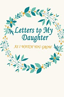 """Letters to My Daughter: What I Want You to Know About Me and My Life , Lined Notebook, Journal, 6"""" x 9"""","""