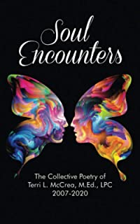 Soul Encounters: The Collective Poetry of Terri L. McCrea, M.Ed., LPC 2007-2020