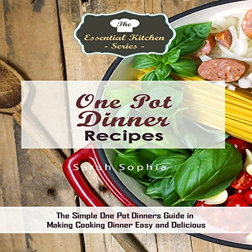 One Pot Dinners: The Simple One Pot Dinners Guide to Making Cooking Dinner Easy and Delicious cover art