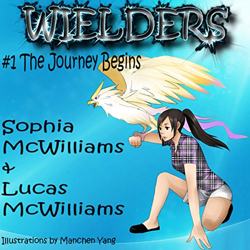 Wielders, Book 1: The Journey Begins Audiobook By Sophia McWilliams, Lucas McWilliams cover art