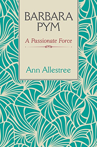 Barbara Pym: A Passionate Force by Ann Allestree (30-Apr-2015) Hardcover