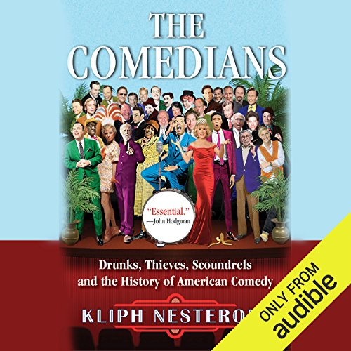 The Comedians     Drunks, Thieves, Scoundrels and the History of American Comedy              By:                                                                                                                                 Kliph Nesteroff                               Narrated by:                                                                                                                                 Kliph Nesteroff                      Length: 15 hrs and 6 mins     281 ratings     Overall 4.5