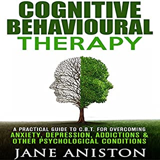 Cognitive Behavioural Therapy     A Practical Guide to CBT for Overcoming Anxiety, Depression, Addictions & Other Psychological Conditions               By:                                                                                                                                 Jane Aniston                               Narrated by:                                                                                                                                 Lesley Ann Fogle                      Length: 44 mins     14 ratings     Overall 3.6