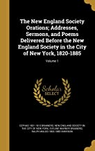 The New England Society Orations; Addresses, Sermons, and Poems Delivered Before the New England Society in the City of New York, 1820-1885; Volume 1