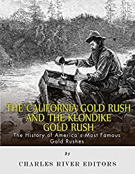 Image: The California Gold Rush and the Klondike Gold Rush: The History of America's Most Famous Gold Rushes, by Charles River Editors (Author). Publisher: Charles River Editors (March 16, 2015)