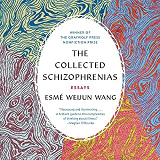 The Collected Schizophrenias     Essays              By:                                                                                                                                 Esmé Weijun Wang                               Narrated by:                                                                                                                                 Esmé Weijun Wang                      Length: 7 hrs and 51 mins     112 ratings     Overall 4.5