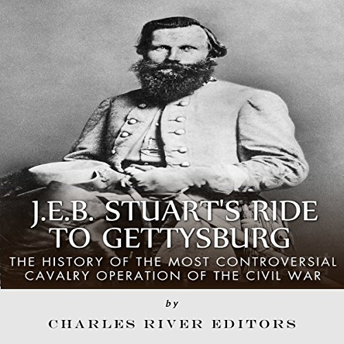 J.E.B. Stuart's Ride to Gettysburg: The History of the Most Controversial Cavalry Operation of the Civil War cover art