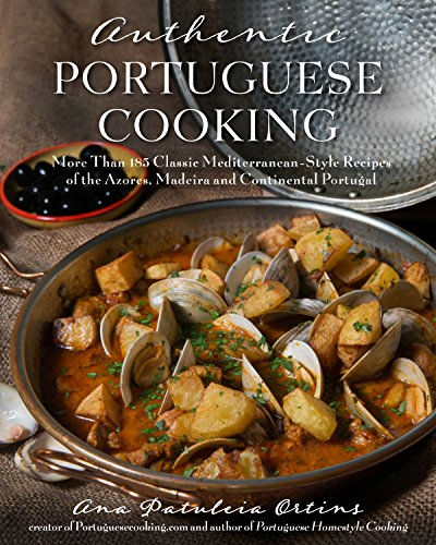 Authentic Portuguese Cooking: More Than 185 Classic Mediterranean-Style Recipes of the Azores,...