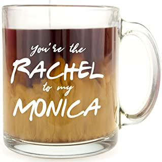 You're the Rachel to my Monica - Glass Coffee Mug