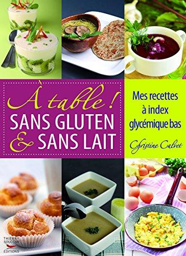 A table ! Sans gluten & sans lait. Mes recettes à index glycémique bas: Sachez cuisiner sans gluten et sans lait en gardant la ligne ! (Recettes santé)