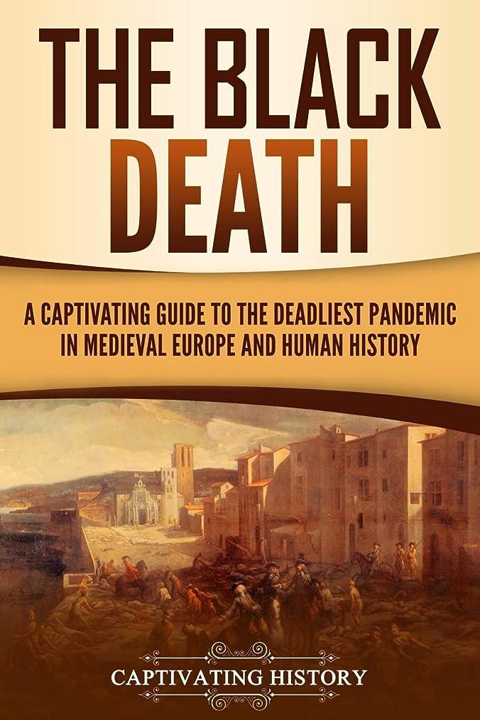 引き金囲い群れThe Black Death: A Captivating Guide to the Deadliest Pandemic in Medieval Europe and Human History