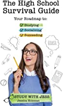 The High School Survival Guide: Your Roadmap to Studying, Socializing & Succeeding