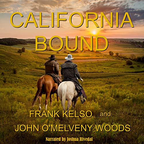 California Bound                   By:                                                                                                                                 Frank Kelso,                                                                                        John O'Melveny Woods                               Narrated by:                                                                                                                                 Joshua Rivedal                      Length: 6 hrs and 31 mins     1 rating     Overall 5.0