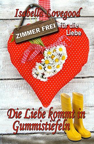 Die Liebe kommt in Gummistiefeln: Liebesroman (Zimmer frei für die Liebe 3)