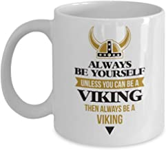 Always Be Yourself Unless You Can Be A Viking Coffee & Tea Gift Mug, Norse Themed Gifts and Ideas for Boys, Men & Women