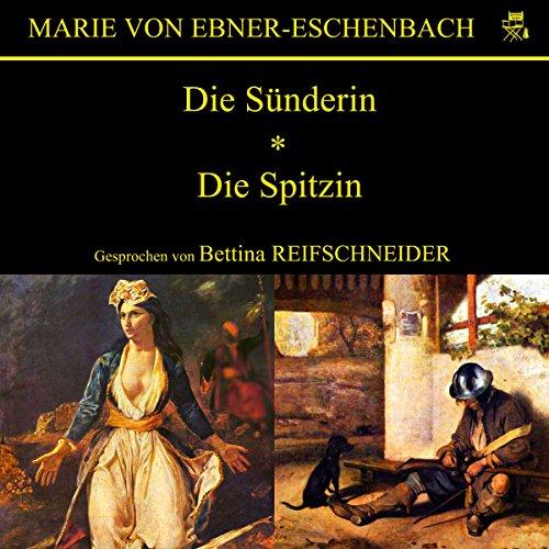 Die Sünderin / Die Spitzin                   Autor:                                                                                                                                 Marie von Ebner-Eschenbach                               Sprecher:                                                                                                                                 Bettina Reifschneider                      Spieldauer: 43 Min.     Noch nicht bewertet     Gesamt 0,0