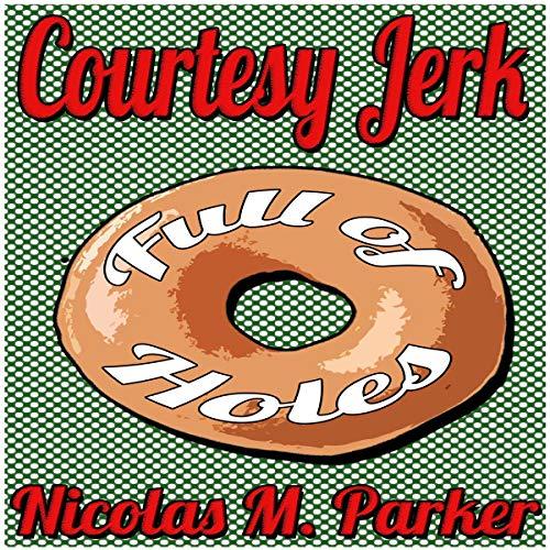 Courtesy Jerk: Full of Holes audiobook cover art