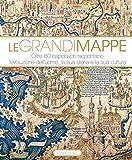 Le grandi mappe. Oltre 60 capolavori raccontano l'evoluzione dell'uomo, la sua storia e la...