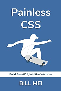 Painless CSS: Build Beautiful, Intuitive Websites