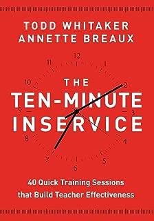 [Todd; Breaux, Annette Whitaker] Ten-Minute Inservice 40 Quick Training Sessions That Build Teacher Effectiveness