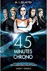 Les cadavres fantômes: Saison 1 - Episode 2 : Une brigade d'enquêteurs hors catégorie dans un univers SF (45 Minutes Chrono - Une série aventure et space opéra de science fiction française) Format Kindle