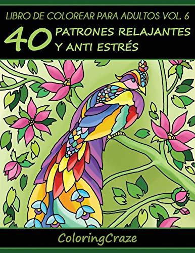 Libro de Colorear para Adultos Volumen 6: 40 Patrones Relajantes y Anti Estrés (Colección de Terapia Artística Anti Estrés)