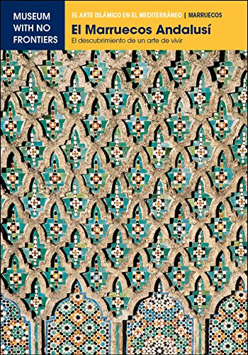 El Marruecos Andalusí. El descubrimiento de un arte de vivir (El Arte Islámico en el Mediterráneo)