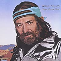 Always On My Mind by Willie Nelson (2008-02-01)