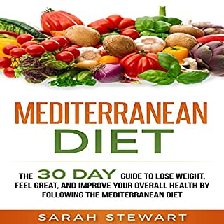 Mediterranean Diet     The 30 Day Guide to Lose Weight, Feel Great, and Improve Your Overall Health by Following the Mediterranean Diet              By:                                                                                                                                 Sarah Stewart                               Narrated by:                                                                                                                                 Kathy Vogel                      Length: 1 hr and 55 mins     27 ratings     Overall 4.5