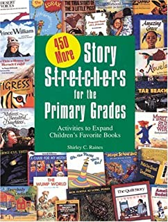 450 More Story S-T-R-E-T-C-H-E-R-S for the Primar: Activities to Expand Children's Favorite Books