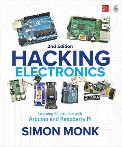 Hacking Electronics: Learning Electronics with Arduino and Raspberry Pi, Second Edition (English Edition)
