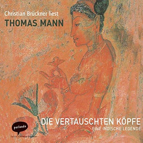 Die vertauschten Köpfe     Eine indische Legende              Autor:                                                                                                                                 Thomas Mann                               Sprecher:                                                                                                                                 Christian Brückner                      Spieldauer: 4 Std. und 1 Min.     4 Bewertungen     Gesamt 4,8