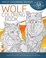 Wolf Coloring Book: An Adult Coloring Book of 40 Zentangle Wolf Designs with Henna, Paisley and Mandala Style Patterns (Animal Coloring Books for Adults) (Volume 23) by Adult Coloring World(2016-05-25)