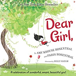 Dear Girl: A Celebration of Wonderful, Smart, Beautiful You! by [Amy Krouse Rosenthal, Paris Rosenthal, Holly Hatam]