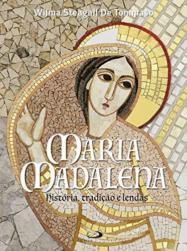 Maria Madalena: História, Tradição e Lendas