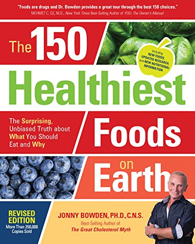 Compare Textbook Prices for The 150 Healthiest Foods on Earth, Revised Edition: The Surprising, Unbiased Truth about What You Should Eat and Why Revised Edition ISBN 9781592337644 by Bowden, Jonny