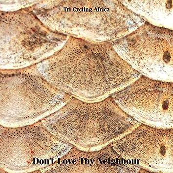 Don't Love Thy Neighbour