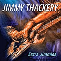 Extra Jimmies by Jimmy Thackery (2014-02-01)