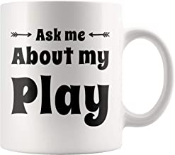 Ask Me About My Play Fun Cute Theater Mug Gift To Playwright Director Stage Manager Choreographer Lighting Designer Costume Stagehand Actor Understudy Theater 11 oz Coffee Mug White