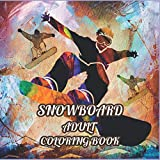 Snowboard Adult Coloring Book: Who Love The Thrill and Adrenaline Rush of Snowboarding Down The Wintry Slopes.