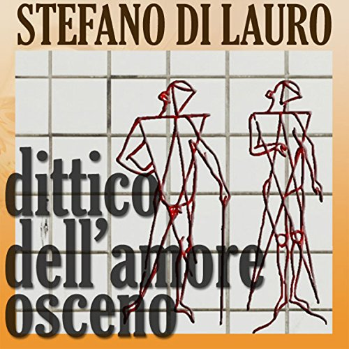 Dittico dell'amore osceno [Diptych of Obscene Love] audiobook cover art