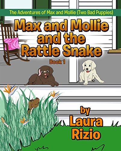 Max and Mollie and the Rattle Snake: Book 1 (The Adventures of Max and Mollie (Two Bad Puppies))