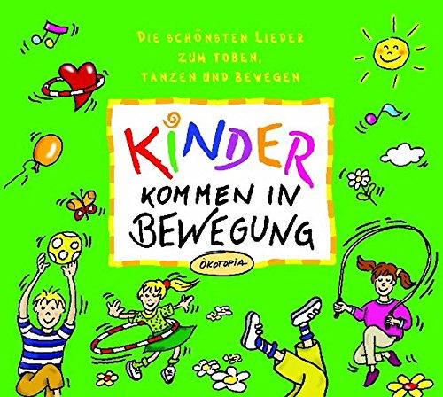 Kinder kommen in Bewegung: Die schönsten Lieder zum Toben, Tanzen und Bewegen