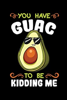You Have Guac To Be Kidding Me: Guacamole Notebook to Write in, 6x9, Lined, 120 Pages Journal