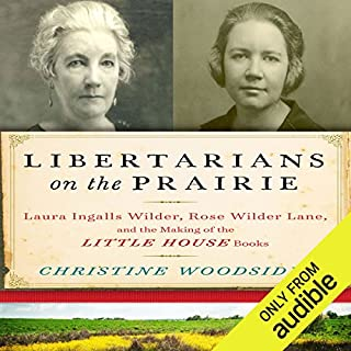 Libertarians on the Prairie     Laura Ingalls Wilder, Rose Wilder Lane, and the Making of the Little House Books              By:                                                                                                                                 Christine Woodside                               Narrated by:                                                                                                                                 Gabra Zackman                      Length: 6 hrs and 13 mins     37 ratings     Overall 3.8